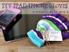 DIY iPad or iPhone gloves tutorial via lilblueboo.com