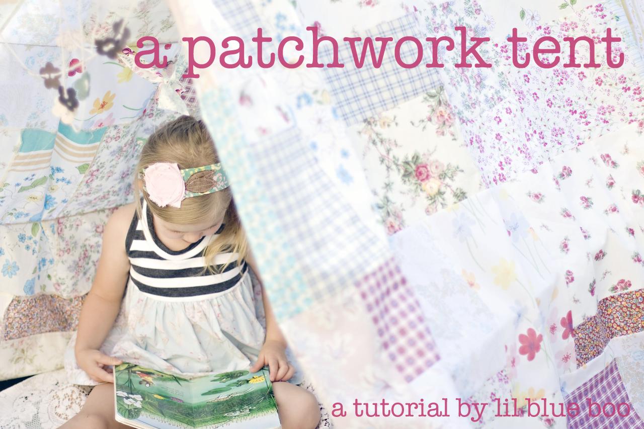 A Patchwork Tent (A Tutorial) via lilblueboo.com