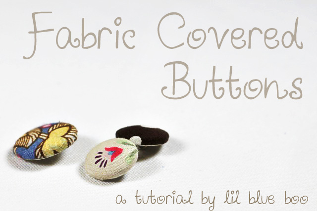 Fabric Covered Buttons DIY Tutorial via lilblueboo.com