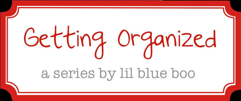 getting organized a tutorial via lilblueboo.com