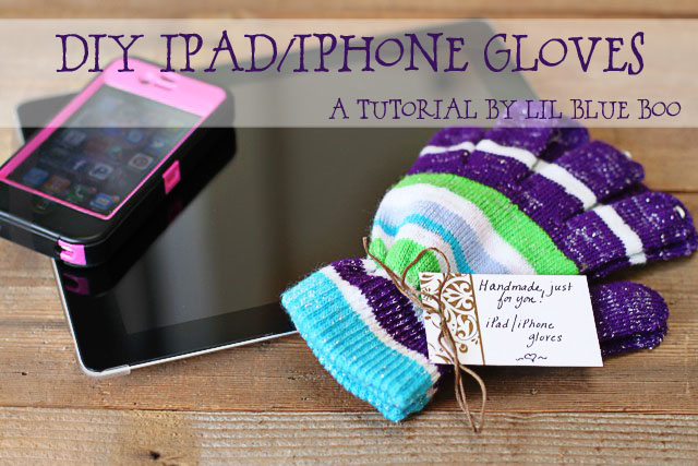 DIY iPad / iPhone Gloves DIY Tutorial via lilblueboo.com
