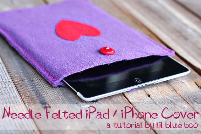 Really Cool DIY iPad Cover - Handmade iPad Case - Needle Felted iPad / iPhone Cover. DIY tutorial via lilblueboo.com