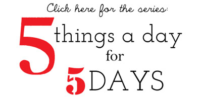 5 things for 5 days via lilblueboo.com