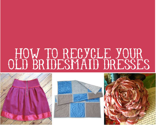 How to Recycle Your Old Bridesmaid Dresses via lilblueboo.com