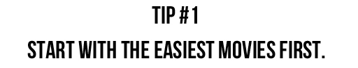 Tip #1: Start with the easiest movies first. via lilblueboo.com