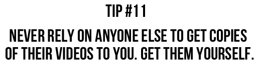 Tip #11: Never rely on anyone else to get copies of their videos to you. Get them yourself. via lilblueboo.com