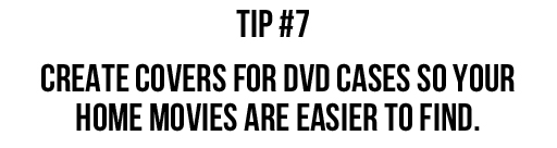 Tip #7: Create covers for DVD cases so your home movies are easier to find. via lilblueboo.com