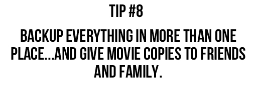 Tip #8: Backup EVERYTHING in more than one place...and give copies to friends and family.  via lilblueboo.com