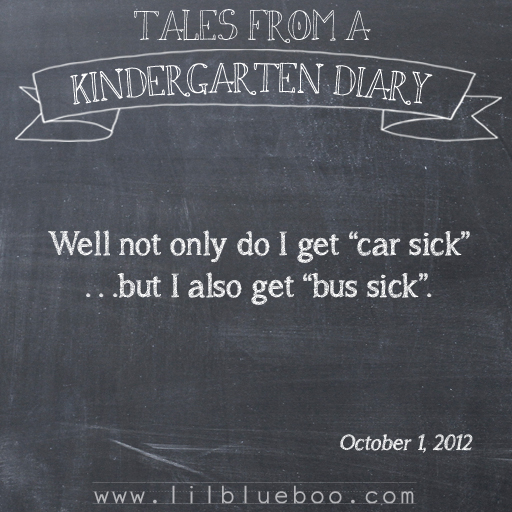 Tales from a Kindergarten Diary Entry: Bus Sick #booism via lilblueboo.com