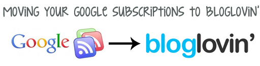 How to move google reader subscriptions to bloglovin' via lilblueboo.com