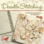Doodle Stitching Fresh & Fun Embroidery via lilblueboo.com