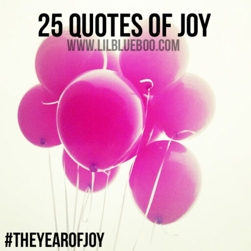 25 Inspiring Joy and Happiness Quotes for The Year of Joy - Ashley Hackshaw / Lil Blue Boo #theyearofjoy #joy #happiness #quote