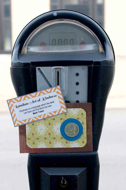 Random Acts of Kindness Week: Attach change to a parking meter with a note via Ashley Hackshaw / lilblueboo.com