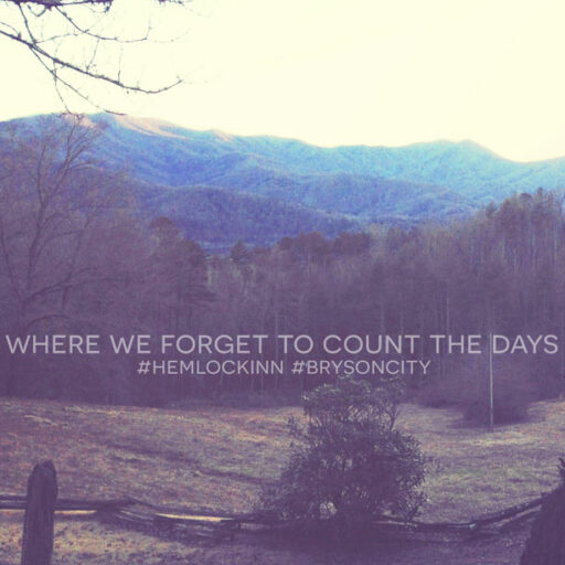 Where We Forget to Count the Days Hemlock Inn in Bryson City, NC