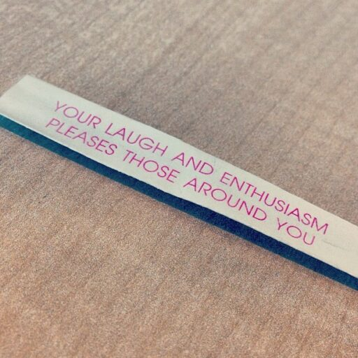 Fortune: your laugh and enthusiasm