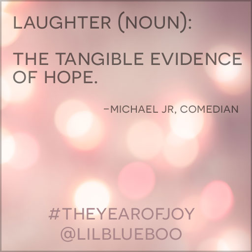 laughter (noun) the tangible evidence of hope -michael jr. comedian #quote #theyearofjoy #lilblueboo