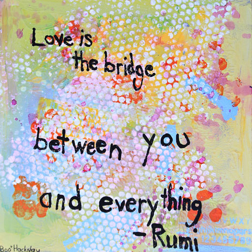 Love is the bridge. Painting by Boo Hackshaw #theyearofjoy #quote