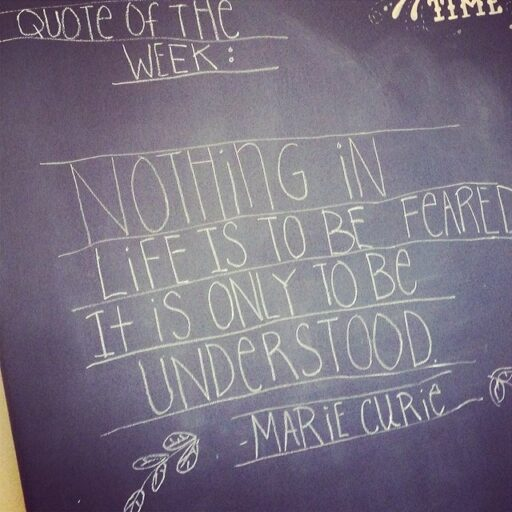 Nothing in Life is to be Feared #quote #chalkboard