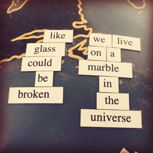 Magnetic Poetry - we live on a marble in the universe