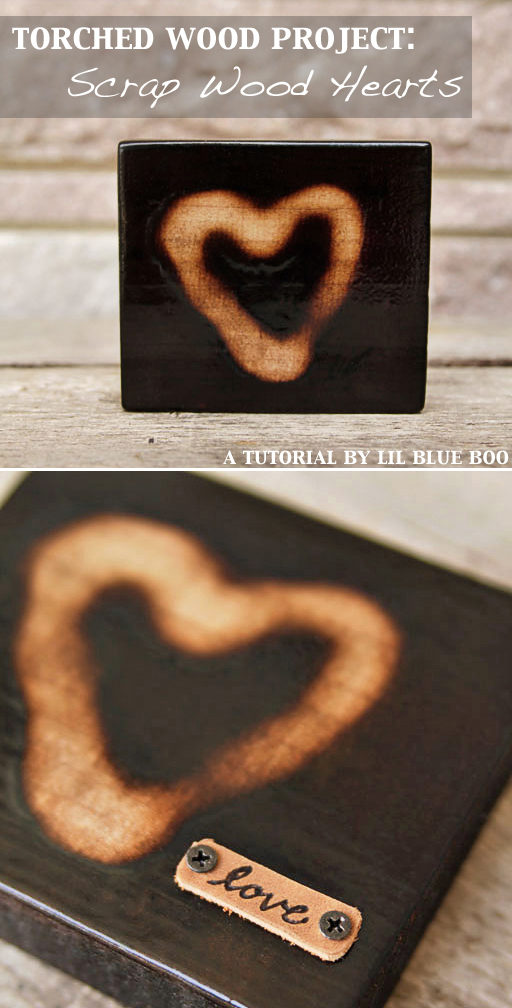 Torched Wood Project - Scrap Wood Hearts - How to Age Wood - Things to Make With a Torch