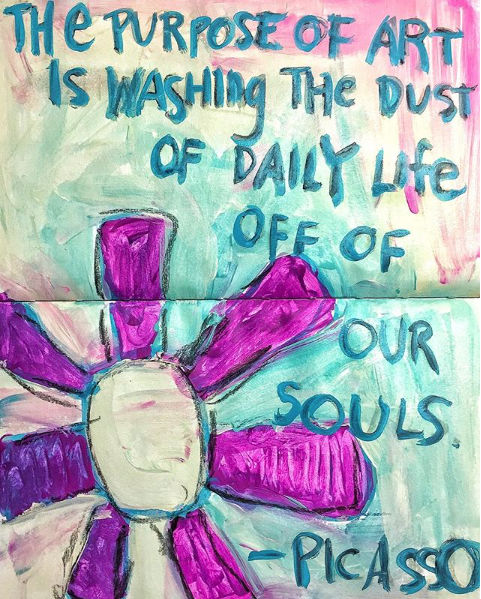 """The purpose of art is washing the dust of daily life off of our souls."" - Picasso"