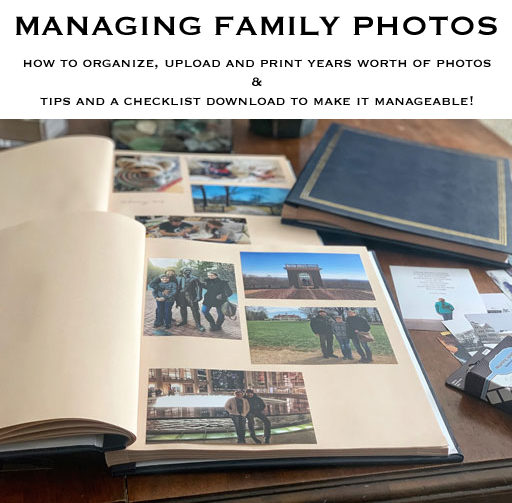 Managing Family Photos - Simple Modern Photo Albums - How to organize upload and print years worth of photos - Tips and a Checklist download to make it manageable!